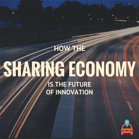 innovation and the future how the sharing economy is the future of innovation in