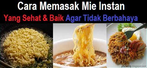 membuat mie yang baik cara memasak mie instan yang sehat dan baik agar tidak