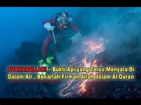 Ayat Ayat Api bukti api yang terus menyala di dalam air benarlah firman
