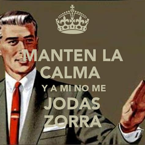 a mi no me manten la calma y a mi no me jodas zorra keep calm and carry on image generator