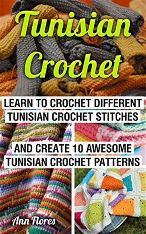 tunisian crochet complete and easy guide to awesome tunisian crochet patterns and projects tunisian crochet book crochet stitches books 214 ver 1000 id 233 er om tunisisk virkning p 229