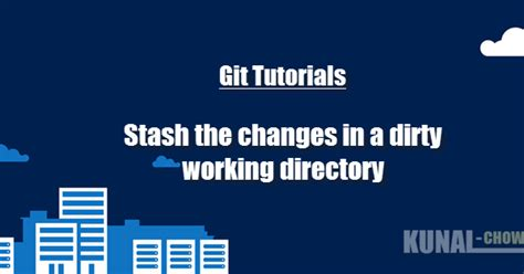 tutorial git stash git basics how to stash the changes in a dirty working