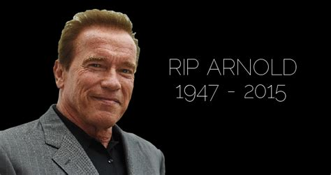 american actor died april 2016 arnold schwarzenegger dead 2015 actor killed by