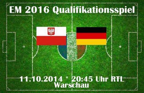 wann spielt deutschland gegen irland deutschland gegen polen em 2016 qualifikationsspiel 11 10