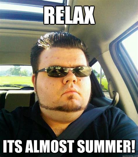 Relax Meme - relax its almost summer jovial gervais quickmeme