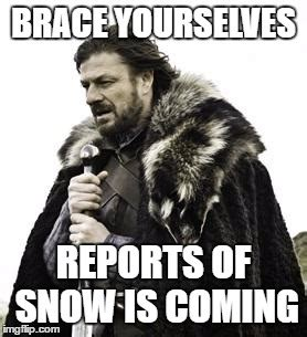 Brace Yourself Meme Snow - lukas1976 s images imgflip