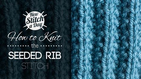 how to rib stitch knit the seeded rib stitch knitting stitch 155 new