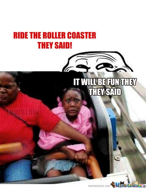 Roller Coaster Meme - ride the roller coaster by lowblow meme center