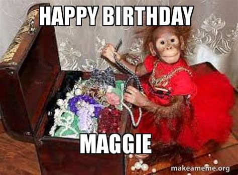 Maggie Meme - happy birthday maggie make a meme
