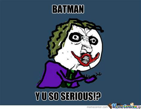 Y U So Meme - batman y u so serious by thegrapeism meme center
