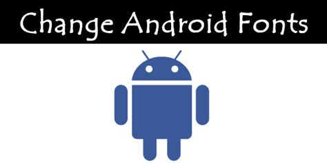 how to change font on android how to change font on android without root working