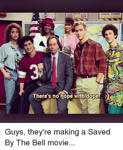 Saved By The Bell Meme - there s no hope with dope guys they re making a saved by