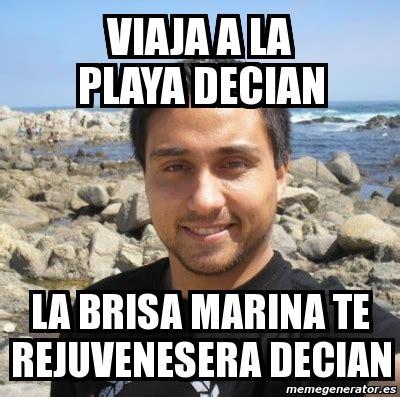 Memes Playa - meme personalizado viaja a la playa decian la brisa