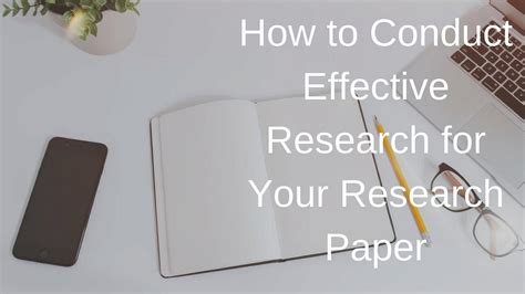 how to conduct a research paper how to conduct effective research for your research paper
