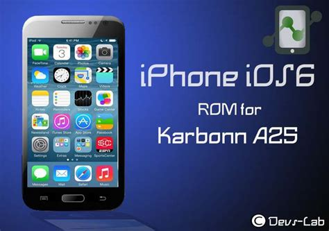 ios rom for android iphone ios6 custom rom for karbonn a25 devs lab