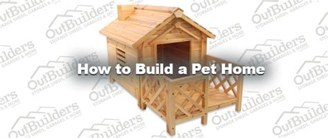 how to build a pet home outbuilders