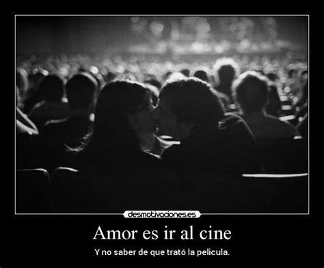 imagenes desmotivaciones de amor tumblr amor es ir al cine desmotivaciones