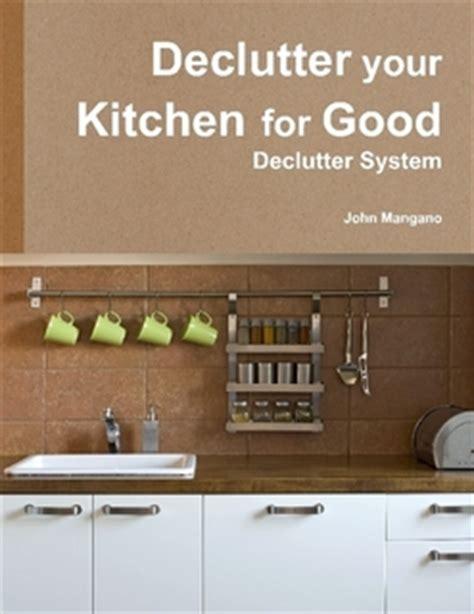 the minimalist kitchen declutter your kitchen declutter your kitchen for good by j mangano ebook lulu
