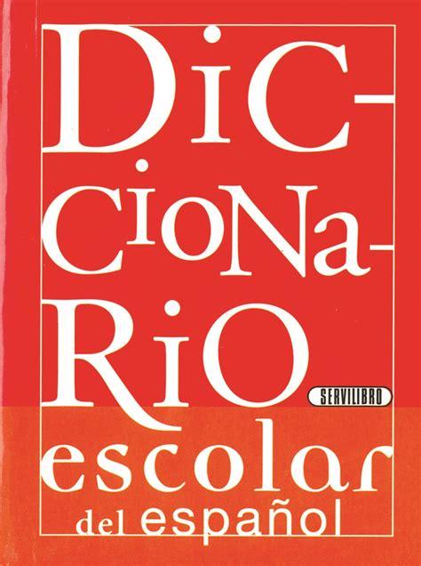 libro diccionario escolar de la libro did 225 ctico libros servilibro ediciones diccionario escolar de espa 241 ol