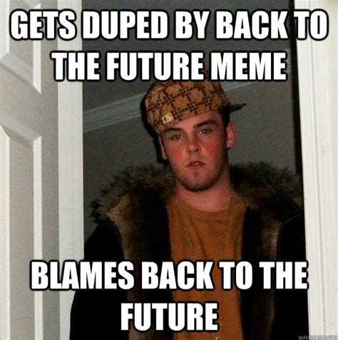 Back Memes - gets duped by back to the future meme blames back to the
