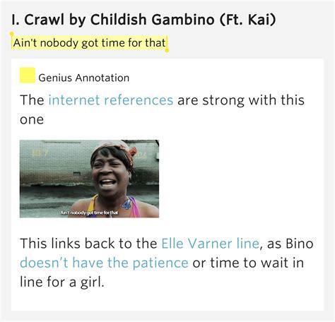 ain t nobody got time for that lyrics ain t nobody got time for that i crawl by childish gambino