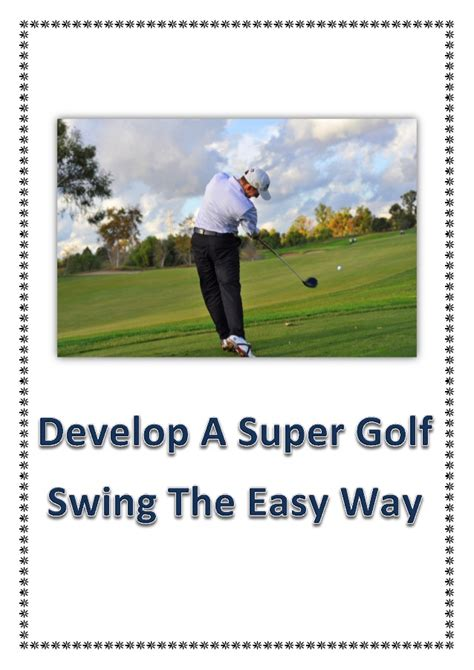 golf swing easy develop a super golf swing the easy way