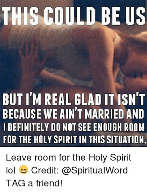 leave room for the holy spirit search this could be us but all we do is like memes on me me