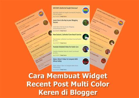 cara mudah membuat blog keren di blogspot cara membuat widget recent post multi color keren di