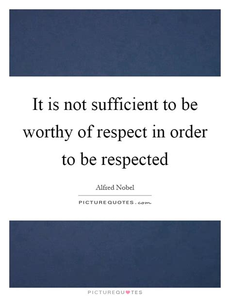 This Is Not Sufficient it is not sufficient to be worthy of respect in order to