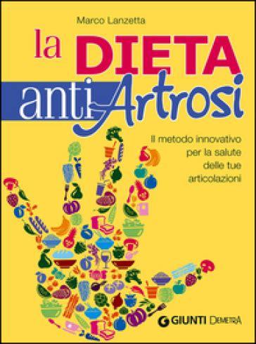 artrosi e alimentazione la dieta anti artrosi marco lanzetta libro mondadori