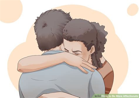 8 Ways To Be More Affectionate by 3 Ways To Be More Affectionate Wikihow