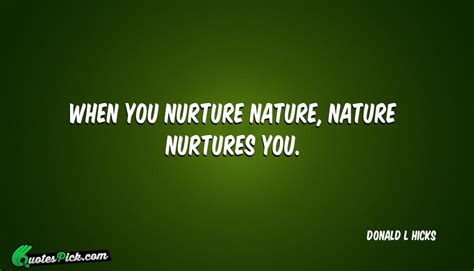 Vs Nature Quotes when you nurture nature nature quote by donald l hicks