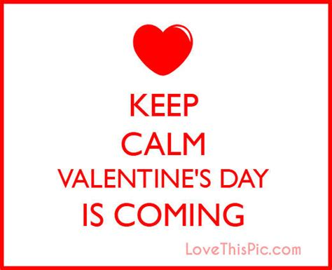 is it valentines day keep calm valentines day is coming pictures photos and