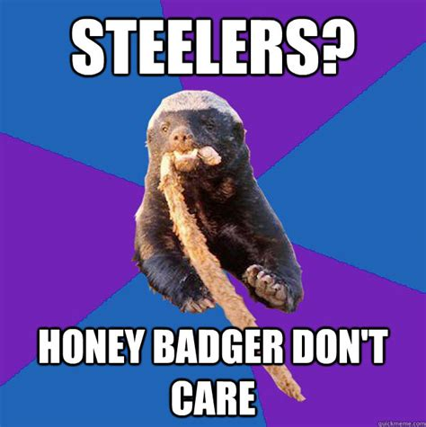 Honey Badger Don T Care Meme - steelers honey badger don t care honey badger dont care