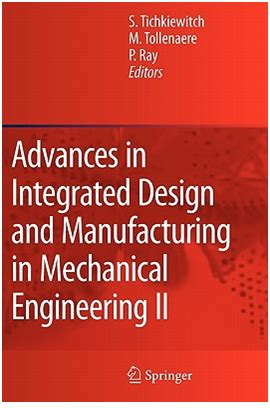 design and manufacturing in mechanical engineering advances in integrated design and manufacturing in