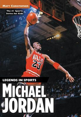 michael jordan little biography michael jordan legends in sports matt christopher