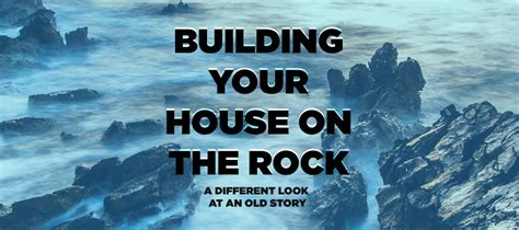 build your house on the rock building your house on the rock for the bad and the good
