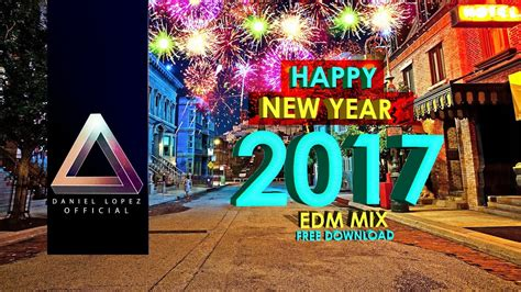 new year mix happy new year mix 2017 electro house best electronic