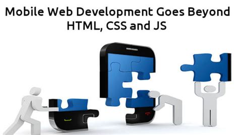 mobile web css mobile web development goes beyond html css and js code