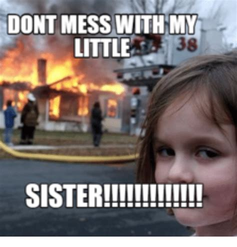 Little Sister Meme - dont mess with my 38 little sister little