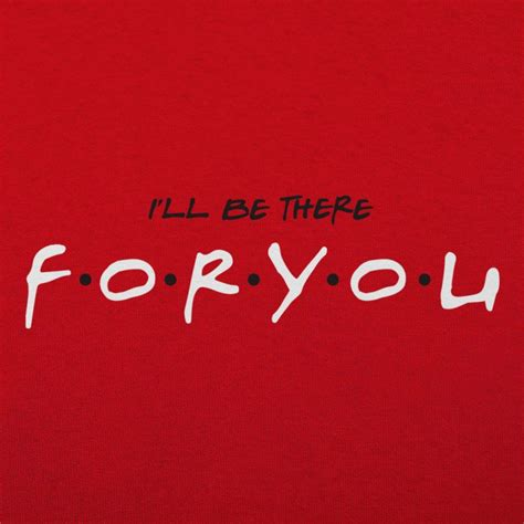 Tees I Ll Be There For You by I Ll Be There For You T Shirt 6 Dollar Shirts