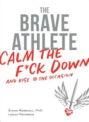 calm the f ck down how to control what you can and accept what you can t so you can stop freaking out and get on with your life ebook the brave athlete calm the f ck down and rise to the