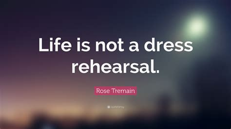rose tremain quote life    dress rehearsal  wallpapers quotefancy