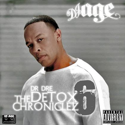Dr Dre Detox Tracklist 2011 by Dr Dre The Detox Chroniclez Vol 6 Mixtape By Dj Age