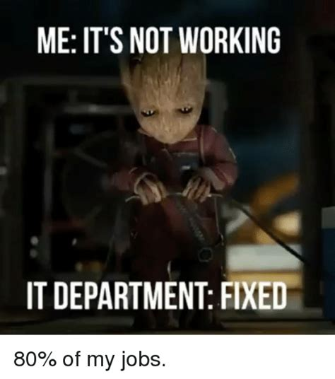 Not Working Meme - me it s not working it department fixed 80 of my jobs