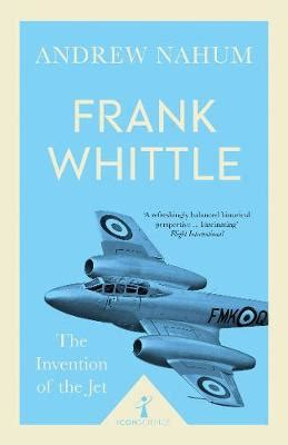 frank whittle and the invention of the jet icon science books frank whittle invention of the jet andrew nahum
