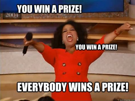 Win Meme - you win a prize everybody wins a prize you win a prize