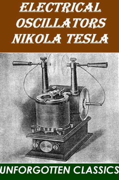 nikola tesla biography epub electrical oscillators by nikola tesla by nikola tesla