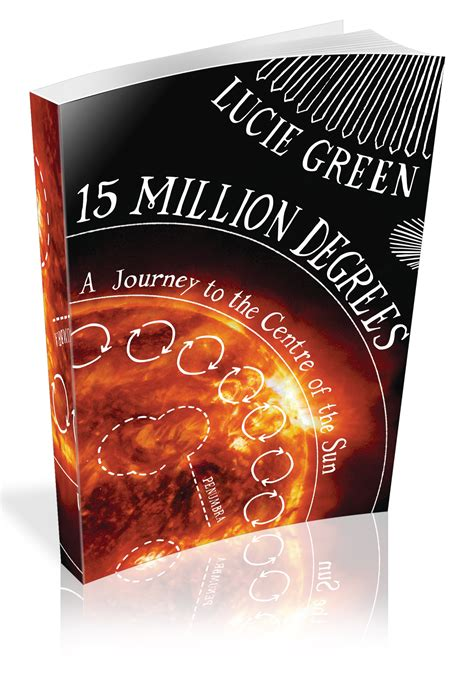 libro 15 million degrees a lucie green explains her daring mission to find out more about the sun how it works magazine