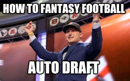 Fantasy Football Draft Meme - meme creator how to fantasy football auto draft